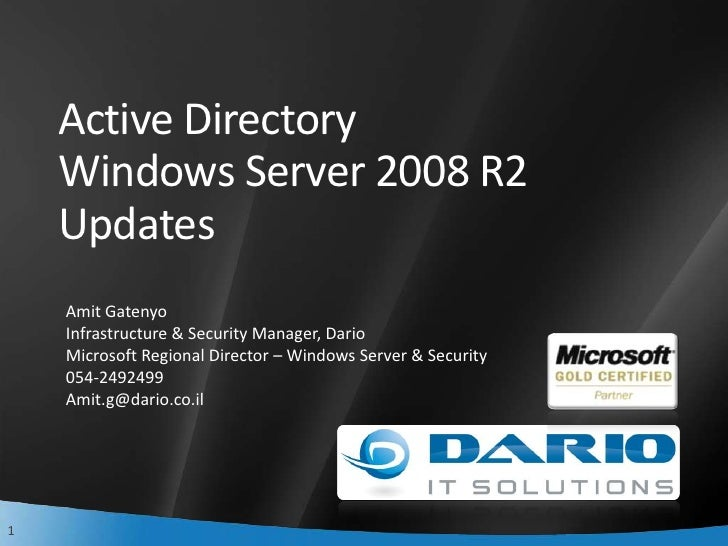 Active Directory Windows Server 2008 R2 Updates<br />Amit Gatenyo<br />Infrastructure & Security Manager, Dario<br />Micro...