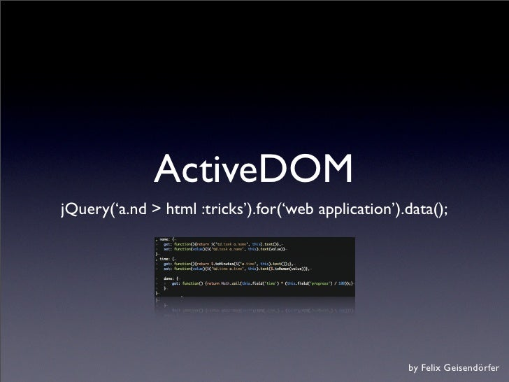 ActiveDOM jQuery('a.nd > html :tricks').for('web application').data();                                                    ...