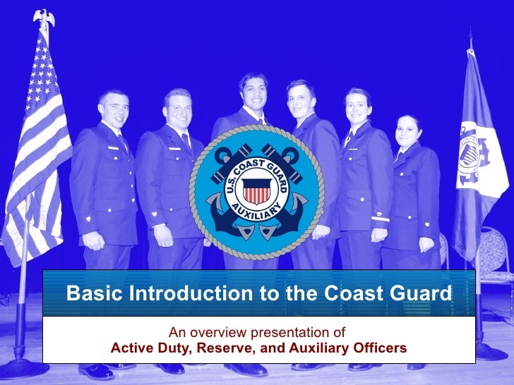 Basic Introduction to the Coast Guard An overview presentation of  Active Duty, Reserve, and Auxiliary Officers