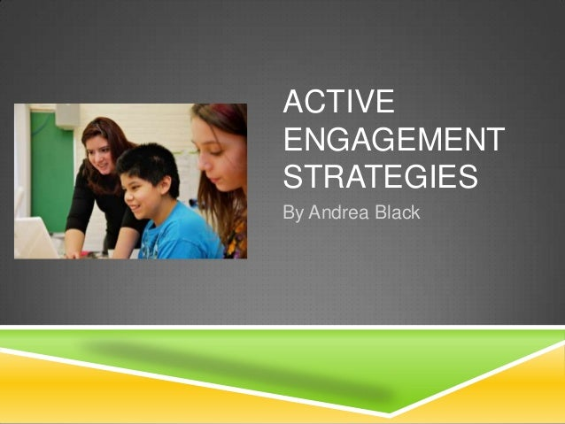 ACTIVE ENGAGEMENT STRATEGIES By Andrea Black