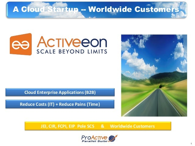 11Reduce Costs (IT) + Reduce Pains (Time)Cloud Enterprise Applications (B2B)JEI, CIR, FCPI, EIP Pole SCS & Worldwide Custo...