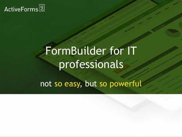 FormBuilder for IT professionals not so easy, but so powerful