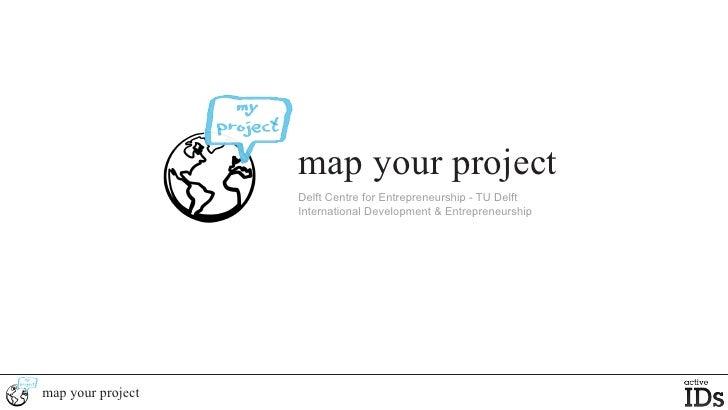 map your project                    Delft Centre for Entrepreneurship - TU Delft                    International Developm...