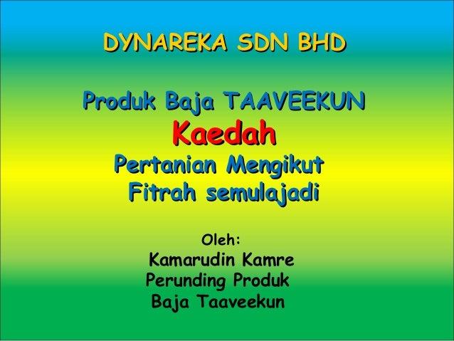DYNAREKA SDN BHDProduk Baja TAAVEEKUN      Kaedah  Pertanian Mengikut   Fitrah semulajadi         Oleh:    Kamarudin Kamre...