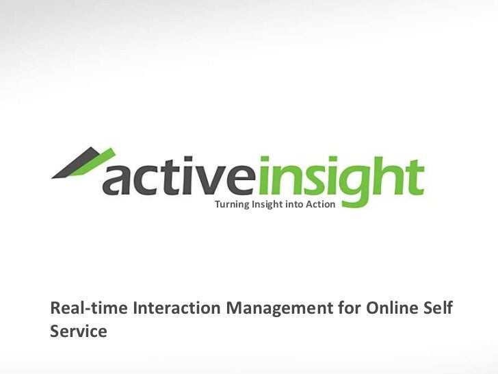 Turning Insight into Action<br />Real-time Interaction Management for Online Self  Service<br />