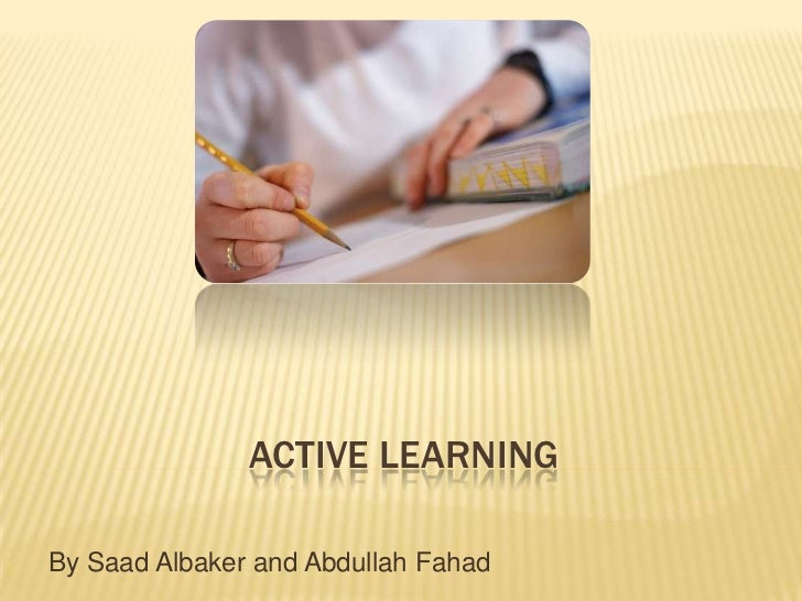 ACTIVE LEARNINGBy Saad Albaker and Abdullah Fahad