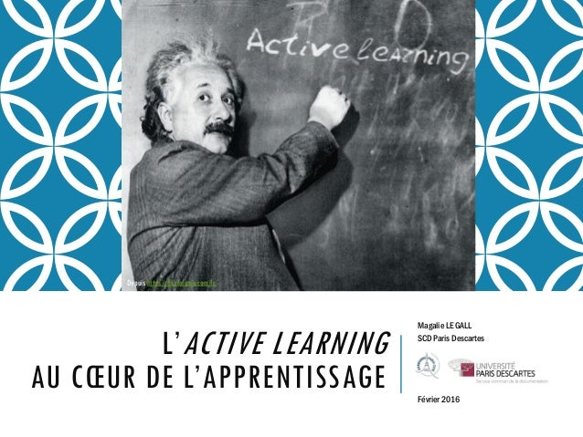 L'ACTIVE LEARNING AU CŒUR DE L'APPRENTISSAGE Magalie LE GALL SCD Paris Descartes Février 2016 Depuis https://photofunia.co...