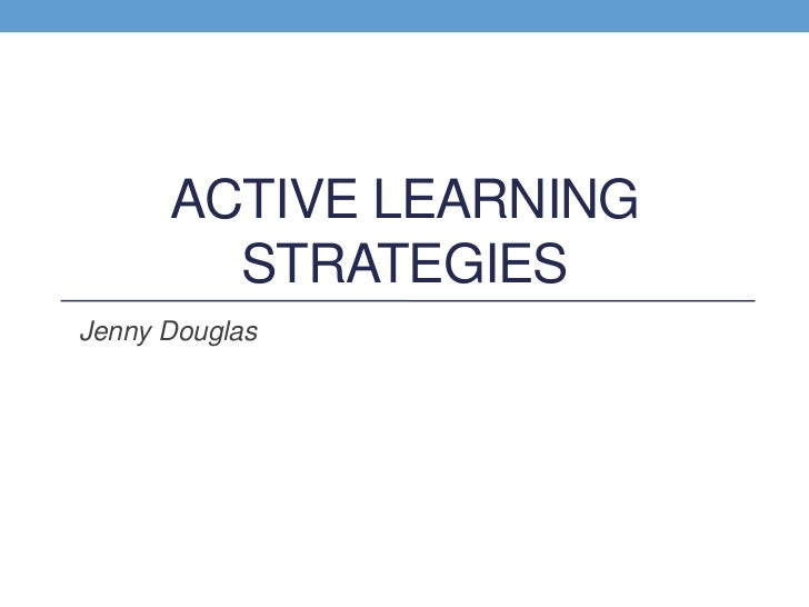 Active Learning Strategies<br />Jenny Douglas<br />