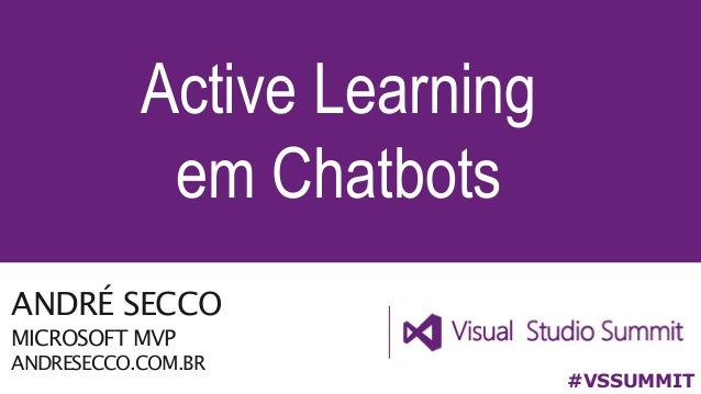 ANDR� SECCO MICROSOFT MVP ANDRESECCO.COM.BR Active Learning em Chatbots #VSSUMMIT