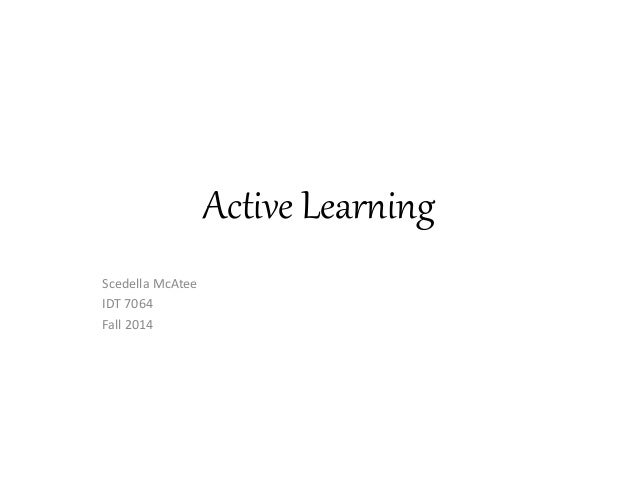 Active Learning  Scedella McAtee  IDT 7064  Fall 2014