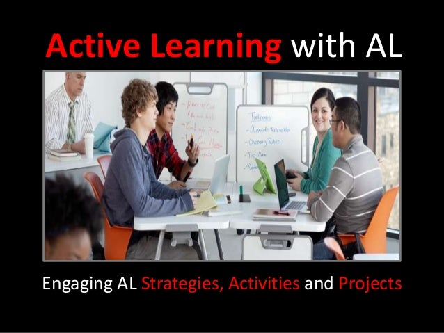 Active Learning with AL Engaging AL Strategies, Activities and Projects
