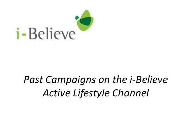 Past Campaigns on the i-Believe Active Lifestyle Channel