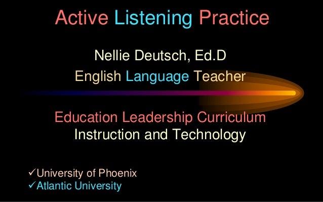 Active Listening Practice Nellie Deutsch, Ed.D English Language Teacher  Education Leadership Curriculum Instruction and T...