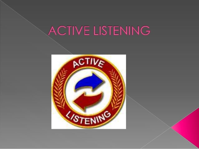 • What is active listening  • How is active listening different than hearing • What are the barriers to active listening •...