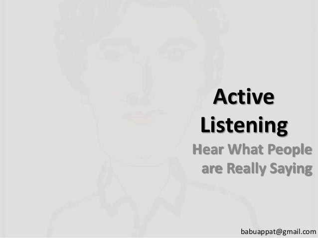 Active Listening Hear What People are Really Saying babuappat@gmail.com