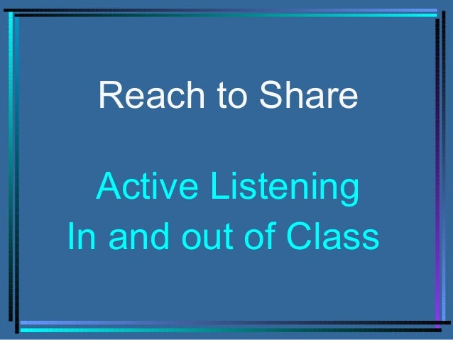 Reach to Share Active Listening In and out of Class