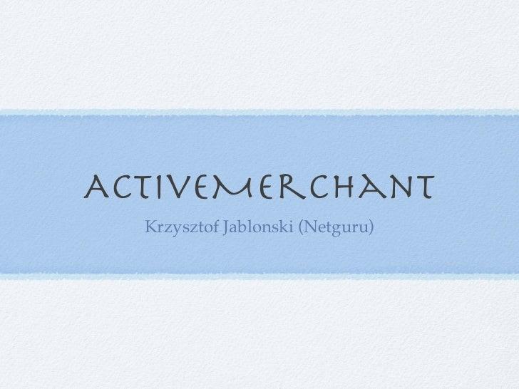 ActiveMerchant  Krzysztof Jablonski (Netguru)!
