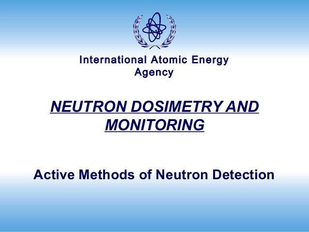 International Atomic Energy                 Agency  NEUTRON DOSIMETRY AND       MONITORINGActive Methods of Neutron Detect...