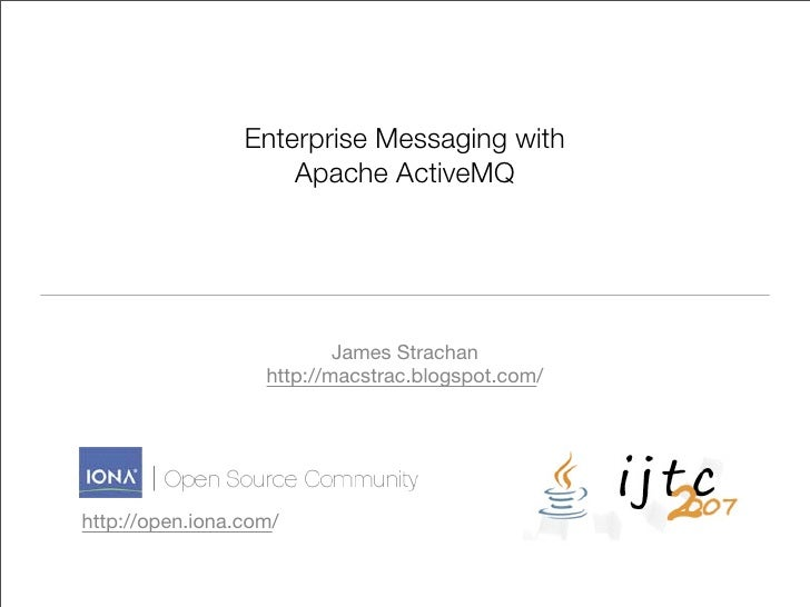 Enterprise Messaging with                      Apache ActiveMQ                                James Strachan              ...