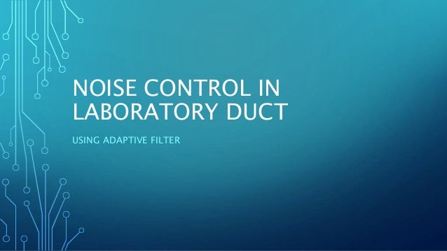 NOISE CONTROL IN  LABORATORY DUCT  USING ADAPTIVE FILTER