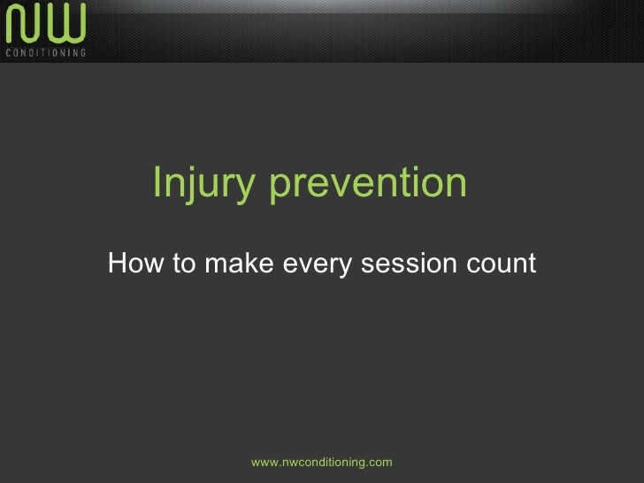Injury preventionHow to make every session count          www.nwconditioning.com