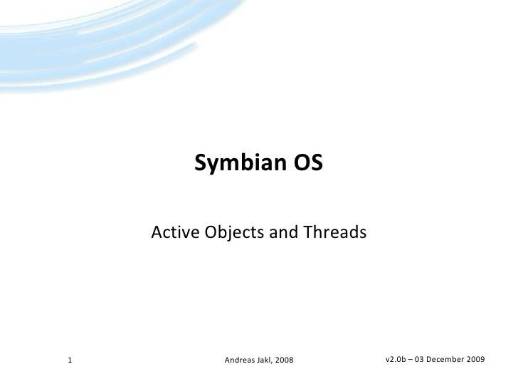 Symbian OS<br />Active Objects and Threads<br />v2.0b – 21 May 2008<br />1<br />Andreas Jakl, 2008<br />