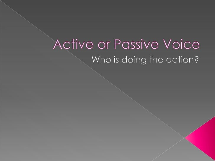 Active or Passive Voice<br />Who is doing the action?<br />