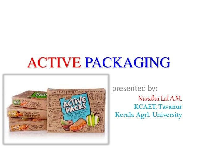ACTIVE PACKAGING presented by: Nandhu Lal A.M. KCAET, Tavanur Kerala Agrl. University