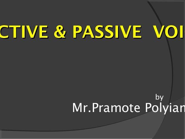 CTIVE & PASSIVE VOICCTIVE & PASSIVE VOIC by Mr.Pramote Polyiam