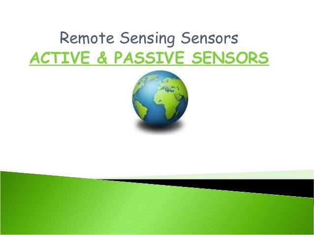 Remote Sensing Sensors ACTIVE & PASSIVE SENSORS