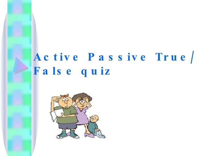 Active Passive True/ False quiz