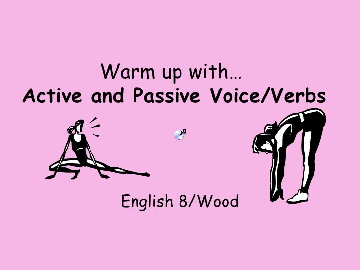 Warm up with…  Active and Passive Voice/Verbs English 8/Wood