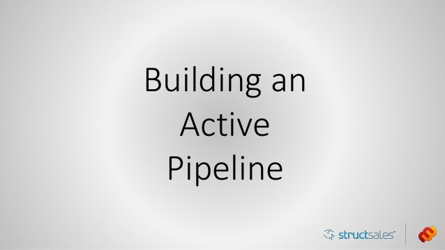 Building an Active Pipeline