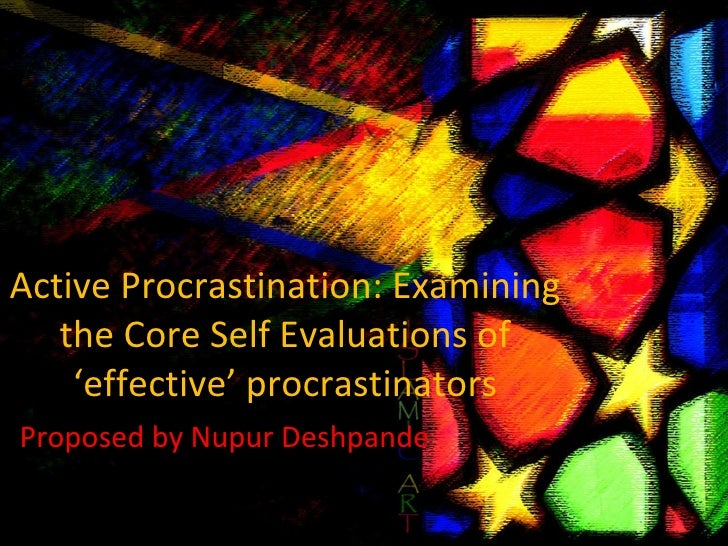 Active Procrastination: Examining the Core Self Evaluations of 'effective' procrastinators Proposed by Nupur Deshpande
