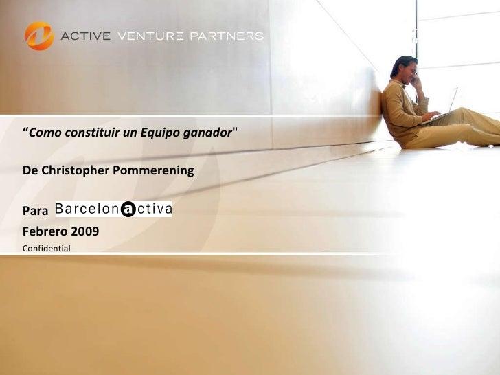 """"""" Como constituir un Equipo ganador """"   De Christopher Pommerening Para Febrero 2009 Confidential"""