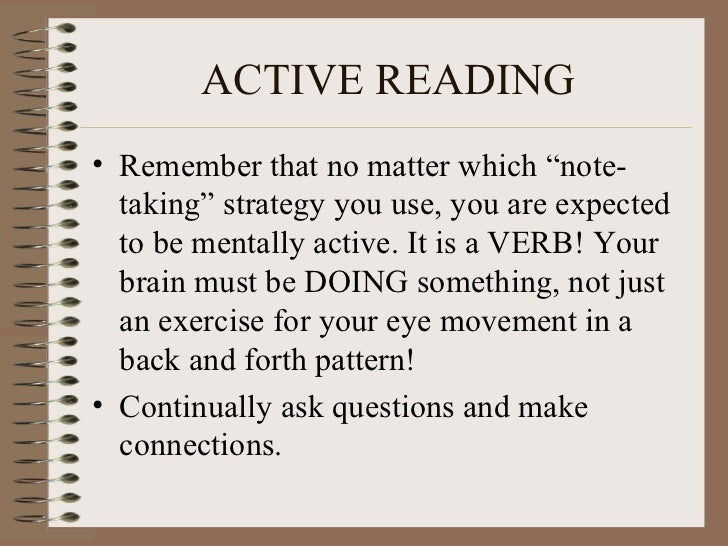 active reading notes Using active recall is the best way to learn material faster and remember it longer a lot of my students at one point in time have asked me something along these lines: what should i do to prepare for my exams - read over my notes again, listen to the lectures online again, rewrite all my notes, read the book again.