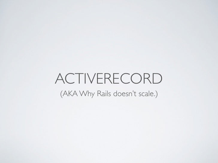 ACTIVERECORD (AKA Why Rails doesn't scale.)