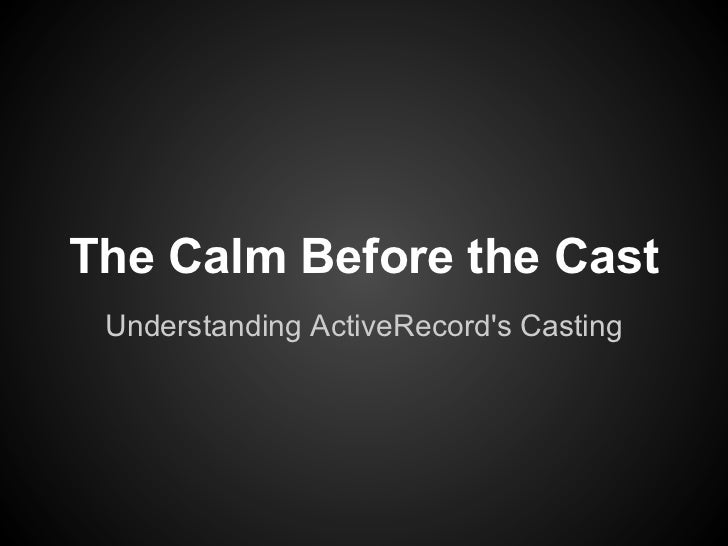 The Calm Before the Cast Understanding ActiveRecords Casting