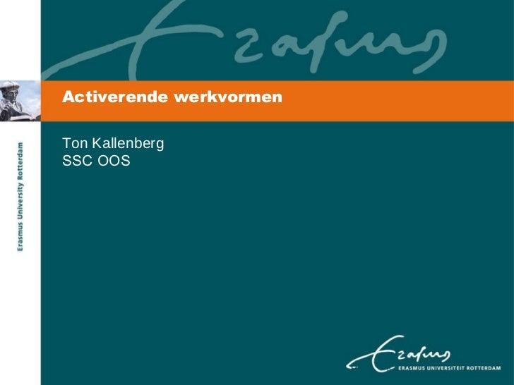Activerende werkvormen Ton Kallenberg SSC OOS