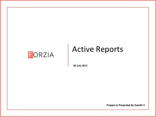 Active Reports 28 July 2015 Prepare & Presented By Gandhi V