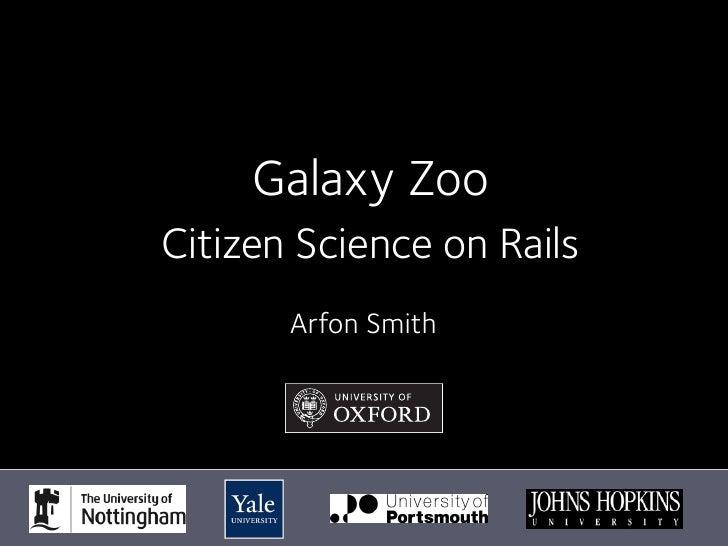 Galaxy Zoo Citizen Science on Rails        Arfon Smith