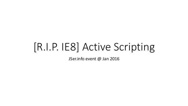 [R.I.P. IE8] Active Scripting JSer.info event @ Jan 2016