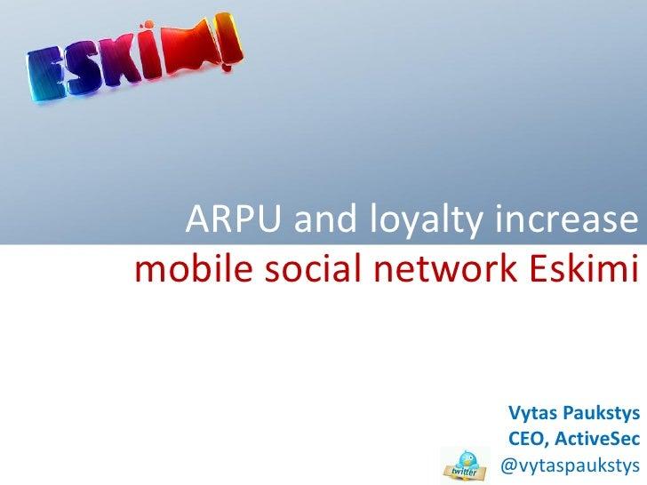 ARPU and loyalty increase mobile social network Eskimi                       Vytas Paukstys                     CEO, Activ...