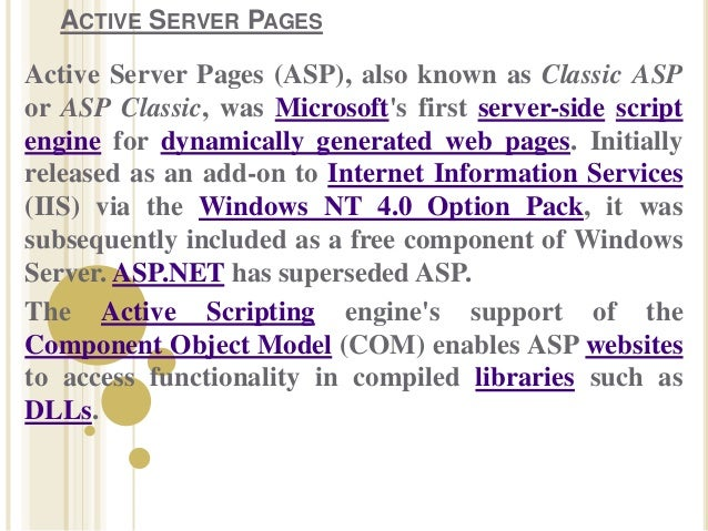 ACTIVE SERVER PAGESActive Server Pages (ASP), also known as Classic ASPor ASP Classic, was Microsofts first server-side sc...