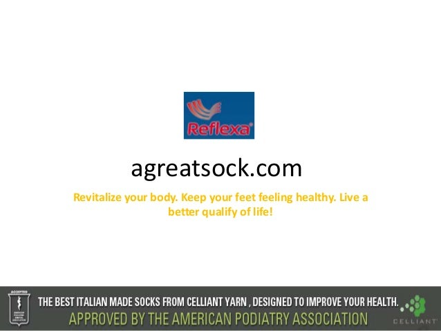 agreatsock.comRevitalize your body. Keep your feet feeling healthy. Live a                   better qualify of life!