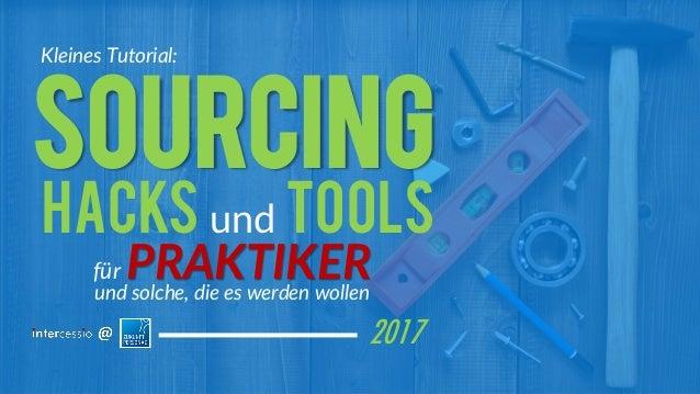 ©Intercessio.deSeite1–SourcingHacks&Tools@#ZP17 für PRAKTIKERund solche, die es werden wollen Sourcing 2017 Hacks und Tool...