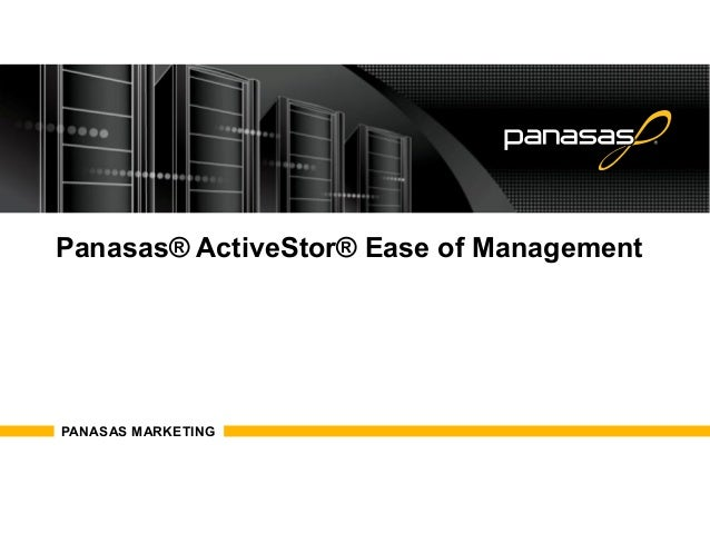 Panasas® ActiveStor® Ease of Management PANASAS MARKETING