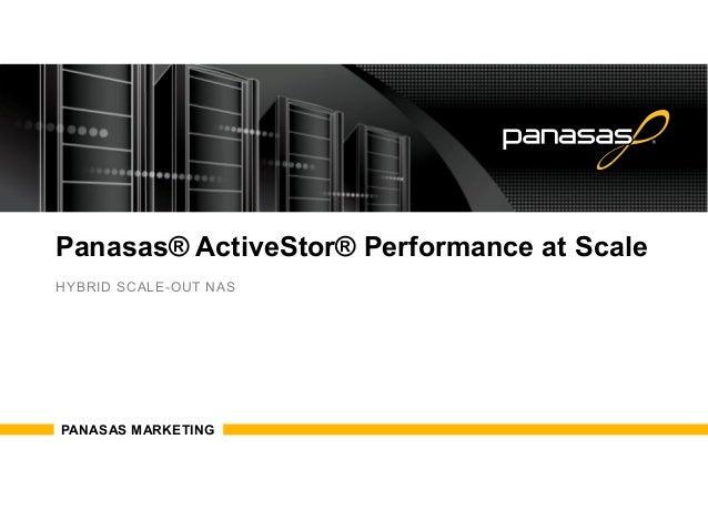 Panasas® ActiveStor® Performance at Scale  HYBRID SCALE-OUT NAS  PANASAS MARKETING