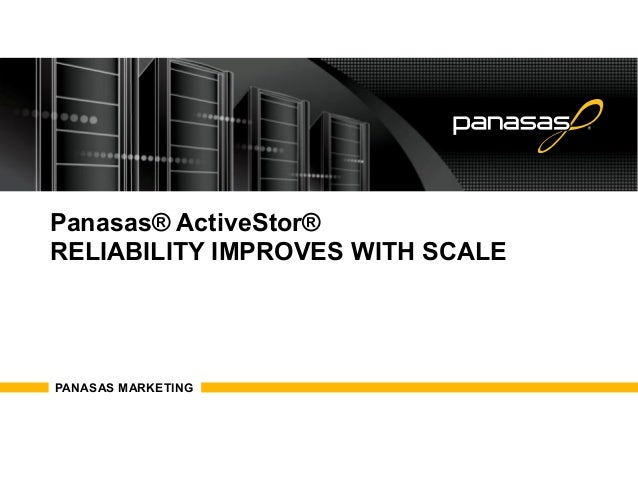 Panasas® ActiveStor®  RELIABILITY IMPROVES WITH SCALE  PANASAS MARKETING