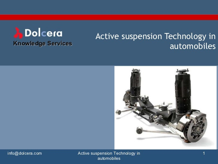 Active suspension Technology in automobiles [email_address] Active suspension Technology in automobiles Knowledge Services